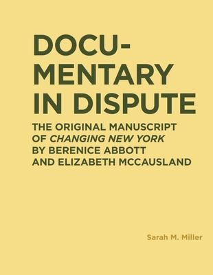 Documentary in Dispute - The Original Manuscript of Changing New York by Berenice Abbott and Elizabeth Mccausland