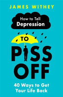 How to Tell Depression to Piss Off - 40 Ways to Get Your Life Back