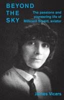 Beyond the Sky: The Passions and Pioneering Life of Millicent Bryant, Aviator