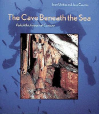 The Cave Beneath the Sea - Paleolithic Images at Cosquer