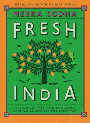 Fresh India - 130 Quick, Easy, and Delicious Vegetarian Recipes for Every Day