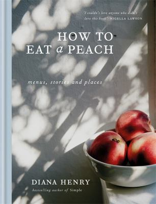 How to Eat a Peach - Menus, Stories and Places