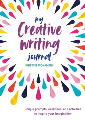 My Creative Writing Journal - Unique Prompts, Exercises, and Activities to Inspire Your Imagination