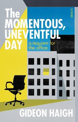 The Momentous, Uneventful Day: A Requiem for the Office