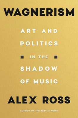Wagnerism - Art and Politics in the Shadow of Music