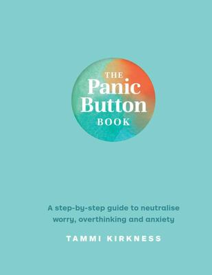 The Panic Button Book - A Step-By-step Guide to Neutralise Worry, Overthinking and Anxiety