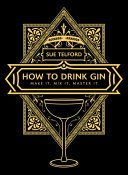 How to Drink Gin - How to Taste It, Mix It, Master It