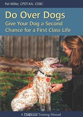 Do over Dogs - Give Your Dog a Second Chance for a First-Class Life