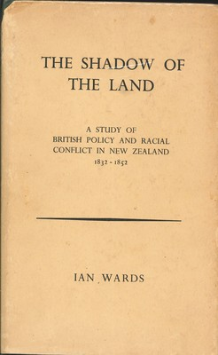 The Shadow of the Land - A Study of British Policy and Racial Conflict in New Zealand