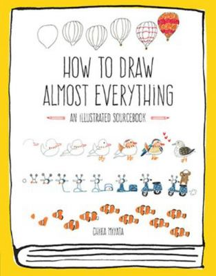 How to Draw Almost Everything - An Illustrated Sourcebook