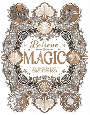 Believe in Magic - An Enchanting Colouring Book