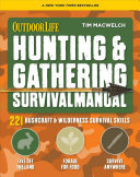 Hunting and Gathering Survival Manual - 221 Primitive and Wilderness Survival Skills