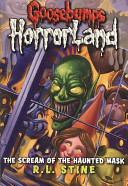 The Scream of the Haunted Mask (Goosebumps Horrorland #4)