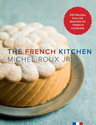 The French Kitchen - 200 Recipes from the Master of French Cooking