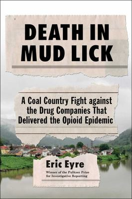 Death in Mud Lick - A Coal Country Fight Against the Drug Companies That Delivered the Opioid Epidemic