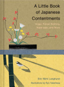 A Little Book of Japanese Contentments - Ikigai, Forest Bathing, Wabi-Sabi, and More (Japanese Books, Mindfulness Books, Books about Culture, Spiritual Books)