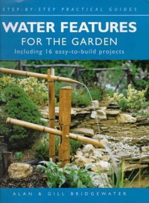 Water Features for the Garden : Including 16 Easy-to-Build Projects (Step-by-Step Practical Guides)