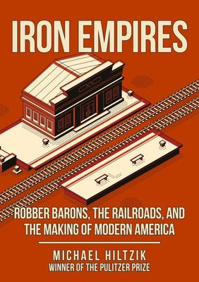 and the Making of Modern America  The Railroads Iron Empires: Robber Barons