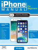 IPhone Manual for Beginners - The Perfect IPhone Guide for Seniors, Beginners, and New IPhone Users
