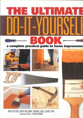 The Ultimate Do-it-yourself Book: A Complete Practical Guide to Home Improvement