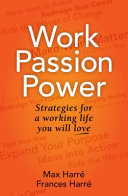 Work, Passion, Power: Strategies For A Working Life You Will Love