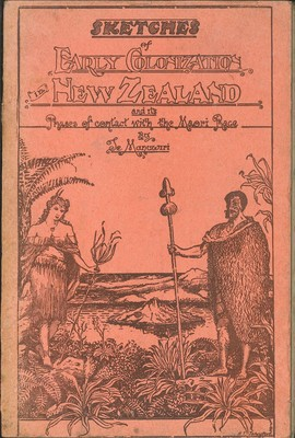 Sketches of Early Colonization New Zealand and the Phases of contact with the Maori Race