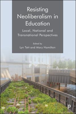 Resisting Neoliberalism in Education: Local, National and Transnational Perspectives