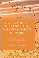 Transnational Migration and the New Subjects of Work: Transmigrants, Hybrids and Cosmopolitans