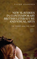 New Slaveries in Contemporary British Literature and Visual Arts: The Ghost and the Camp