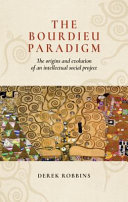 The Bourdieu Paradigm: The Origins and Evolution of an Intellectual Social Project