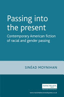 Passing into the Present: Contemporary American Fiction of Racial and Gender Passing