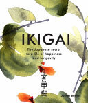 Ikigai: The Japanese Secret to a Life of Happiness and Longevity