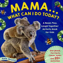 Mama... What Can I Do Today? A Read, Play, Laugh Together Activity Book for Kids