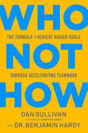 Who Not How - The Formula to Achieve Bigger Goals Through Accelerating Teamwork