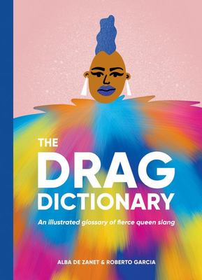 Drag Dictionary - An Illustrated Glossary of Fierce Queen Slang