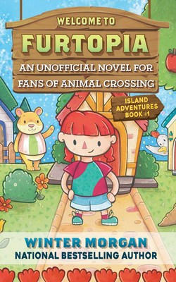 Welcome to Furtopia, Island Adventures Book 1: An Unofficial Novel for Animal Crossing Fans