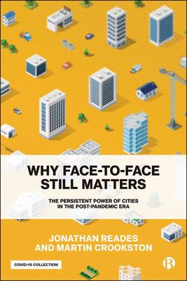 Why Face-To-Face Still Matters - The Persistent Power of Cities in the Post-Pandemic Era