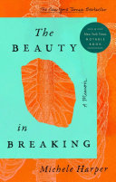 Beauty in Breaking: A Memoir