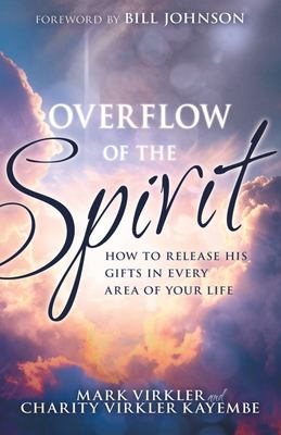 Overflow of the Spirit - How to Release His Gifts in Every Area of Your Life