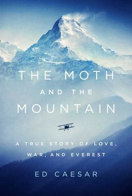 The Moth and the Mountain - A True Story of Love, War, and Everest