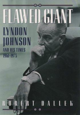 Flawed Giant - Lyndon Johnson and His Times, 1961-1973
