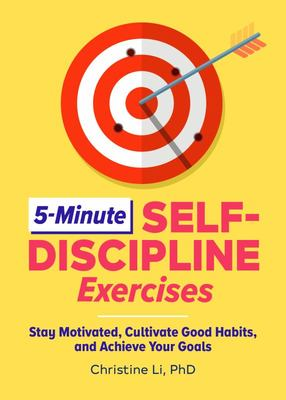 5-Minute Self-Discipline Exercises - Stay Motivated, Cultivate Good Habits, and Achieve Your Goals
