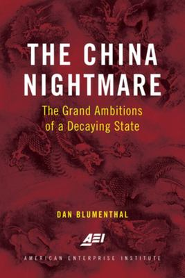 The China Nightmare - The Grand Ambitions of a Decaying State