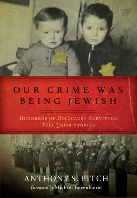 Our Crime Was Being Jewish - Hundreds of Holocaust Survivors Tell Their Stories
