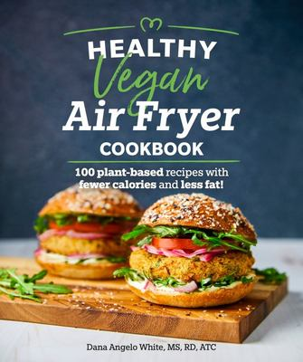 Healthy Vegan Air Fryer Cookbook - 100 Plant-Based Recipes with Fewer Calories and Less Fat