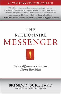 The Millionaire Messenger - Make a Difference and a Fortune Sharing Your Advice