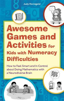 Awesome Games and Activities for Kids with Numeracy Difficulties - How to Feel Smart and in Control about Doing Mathematics with a Neurodiverse Brain