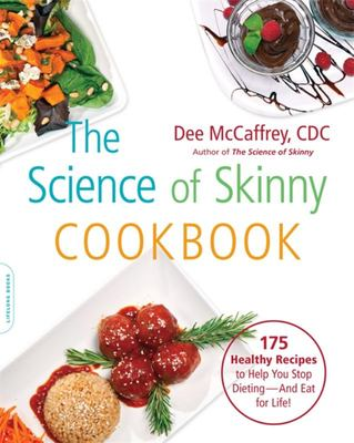 The Science of Skinny Cookbook - 100 Healthy Recipes to Help You Stop Dieting - And Eat for Life!