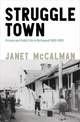 Struggletown - Public and Private Life in Richmond 1900-1965