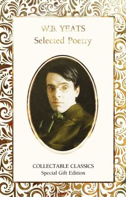W. B. Yeats Selected Poetry (Flame Tree Collectable Classics)